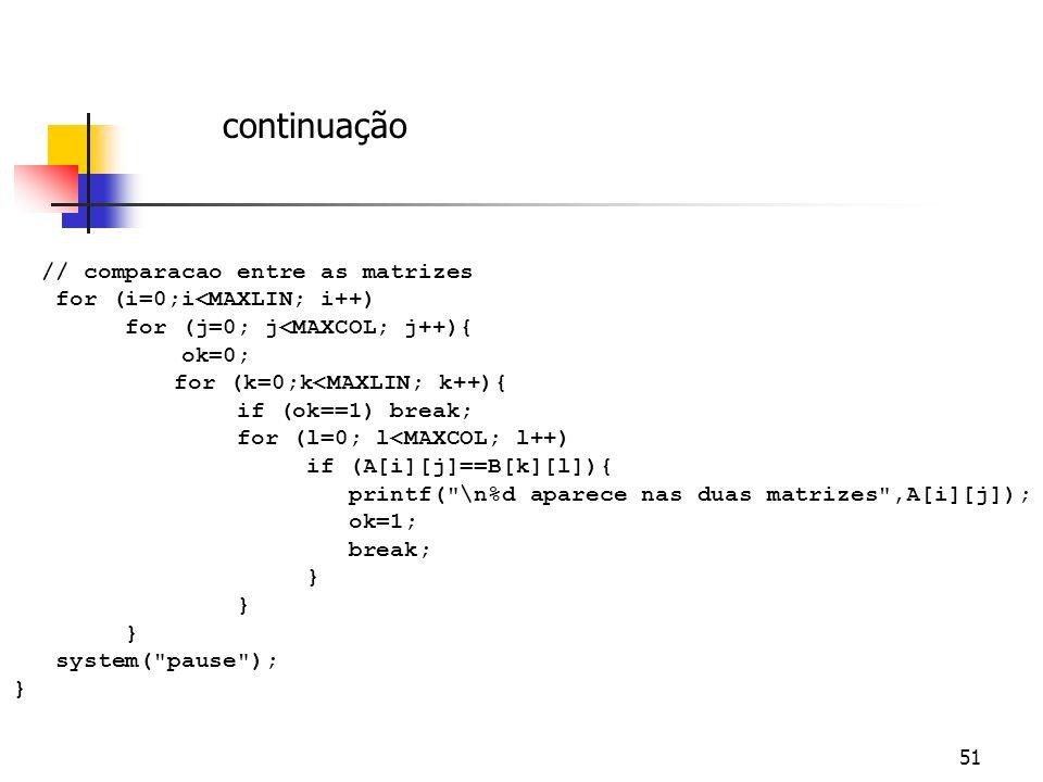 50 #include #define MAXLIN 4 #define MAXCOL 4 int main ( ){ int i, j, k,l,ok,A[MAXLIN][MAXCOL],B[MAXLIN][MAXCOL]; // Leitura na matriz A printf(