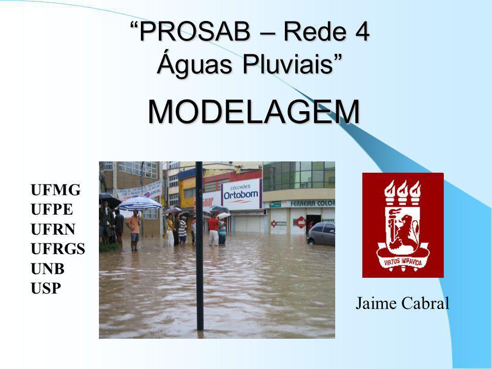 PROSAB – Rede 4 Águas Pluviais MODELAGEM Jaime Cabral UFMG UFPE UFRN UFRGS UNB USP