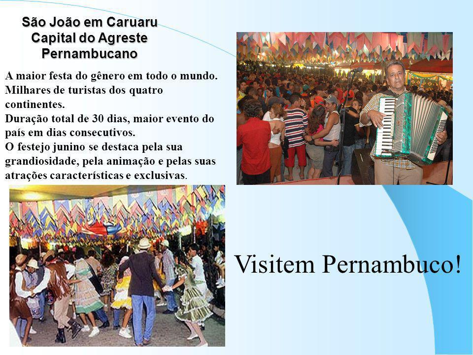 São João em Caruaru Capital do Agreste Pernambucano A maior festa do gênero em todo o mundo. Milhares de turistas dos quatro continentes. Duração tota