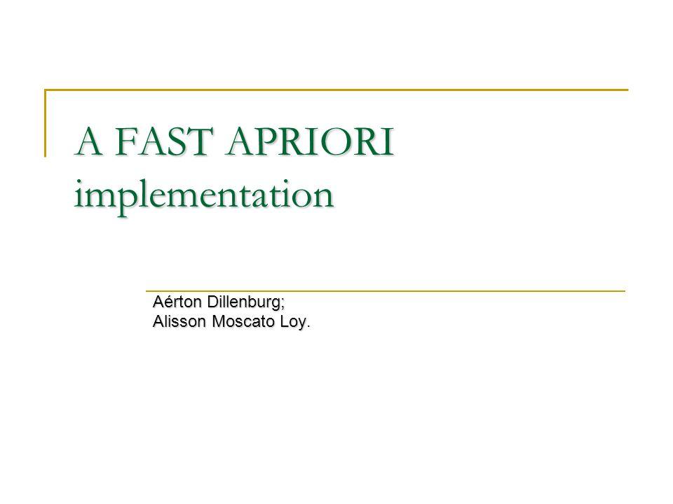 A FAST APRIORI implementation Aérton Dillenburg; Alisson Moscato Loy Alisson Moscato Loy.