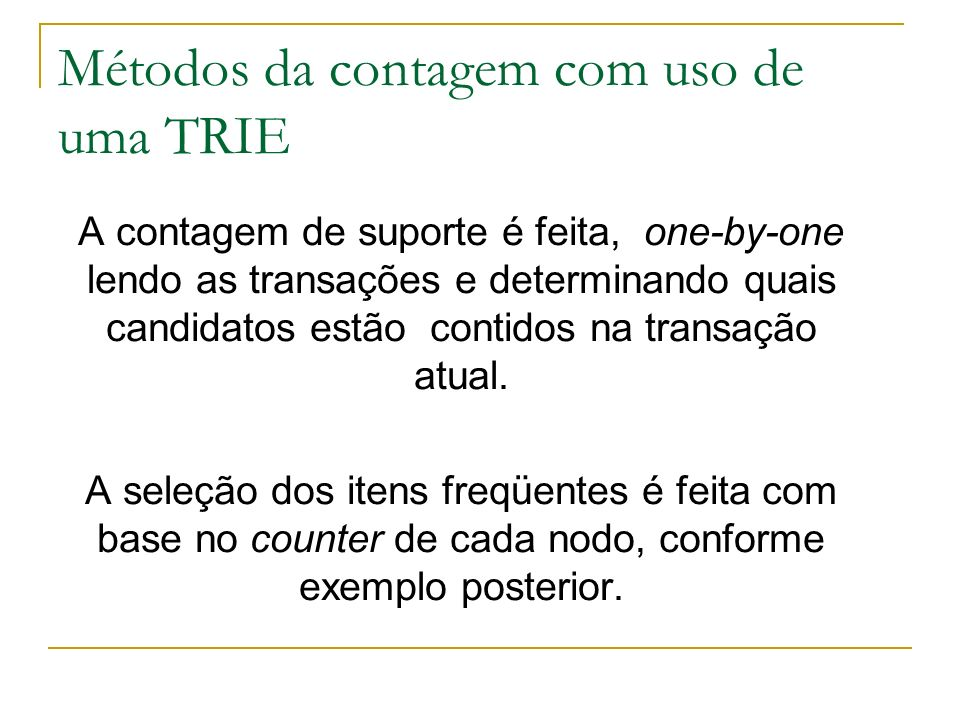 Métodos da contagem com uso de uma TRIE A contagem de suporte é feita, one-by-one lendo as transações e determinando quais candidatos estão contidos n