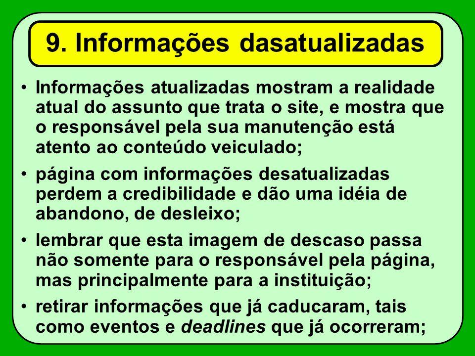 9. Informações dasatualizadas Informações atualizadas mostram a realidade atual do assunto que trata o site, e mostra que o responsável pela sua manut