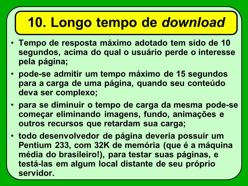 10. Longo tempo de download Tempo de resposta máximo adotado tem sido de 10 segundos, acima do qual o usuário perde o interesse pela página; pode-se a
