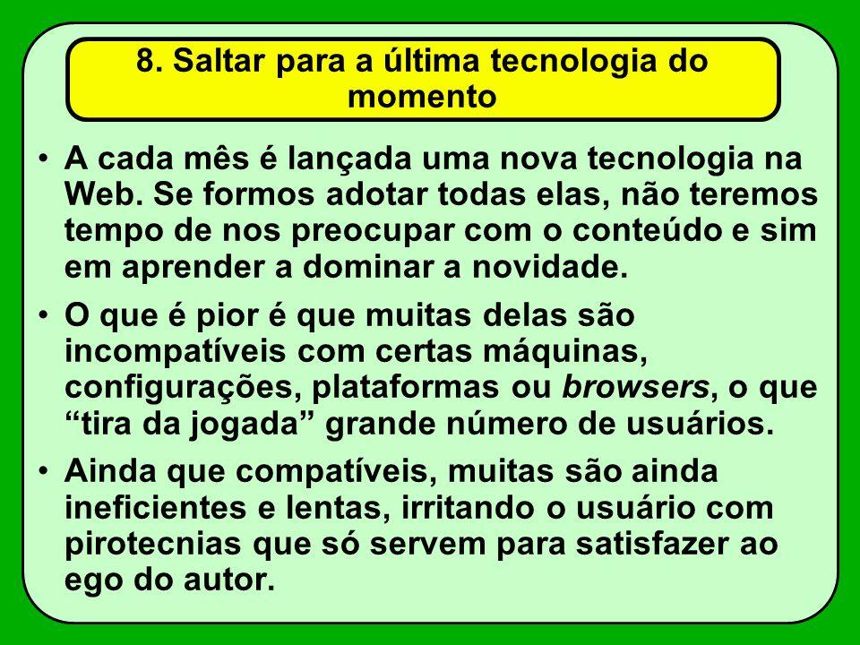8. Saltar para a última tecnologia do momento A cada mês é lançada uma nova tecnologia na Web. Se formos adotar todas elas, não teremos tempo de nos p