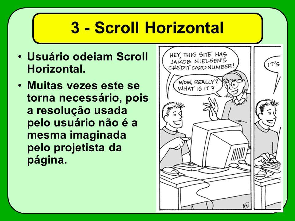3 - Scroll Horizontal Usuário odeiam Scroll Horizontal. Muitas vezes este se torna necessário, pois a resolução usada pelo usuário não é a mesma imagi