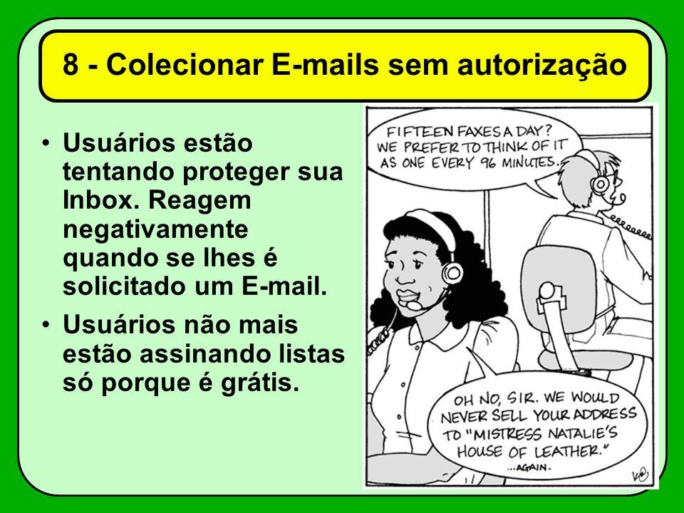 8 - Colecionar E-mails sem autorização Usuários estão tentando proteger sua Inbox. Reagem negativamente quando se lhes é solicitado um E-mail. Usuário