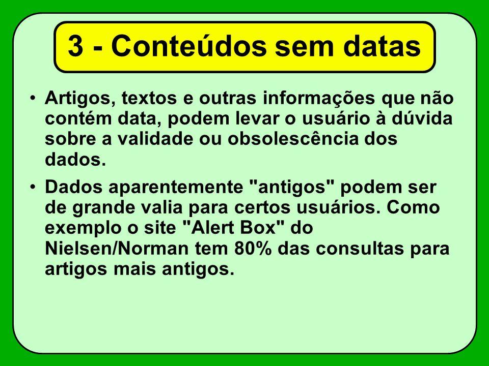 3 - Conteúdos sem datas Artigos, textos e outras informações que não contém data, podem levar o usuário à dúvida sobre a validade ou obsolescência dos