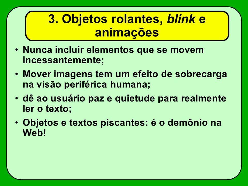 3. Objetos rolantes, blink e animações Nunca incluir elementos que se movem incessantemente; Mover imagens tem um efeito de sobrecarga na visão perifé