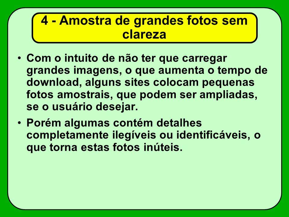 4 - Amostra de grandes fotos sem clareza Com o intuito de não ter que carregar grandes imagens, o que aumenta o tempo de download, alguns sites coloca