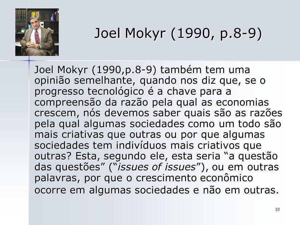 10 Joel Mokyr (1990, p.8-9) Joel Mokyr (1990,p.8-9) também tem uma opinião semelhante, quando nos diz que, se o progresso tecnológico é a chave para a