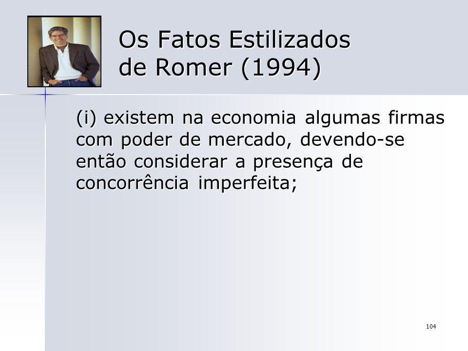 104 Os Fatos Estilizados de Romer (1994) (i) existem na economia algumas firmas com poder de mercado, devendo-se então considerar a presença de concor