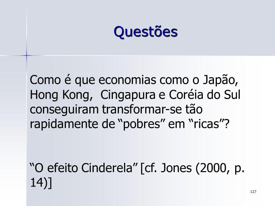 127 Questões Como é que economias como o Japão, Hong Kong, Cingapura e Coréia do Sul conseguiram transformar-se tão rapidamente de pobres em ricas? O