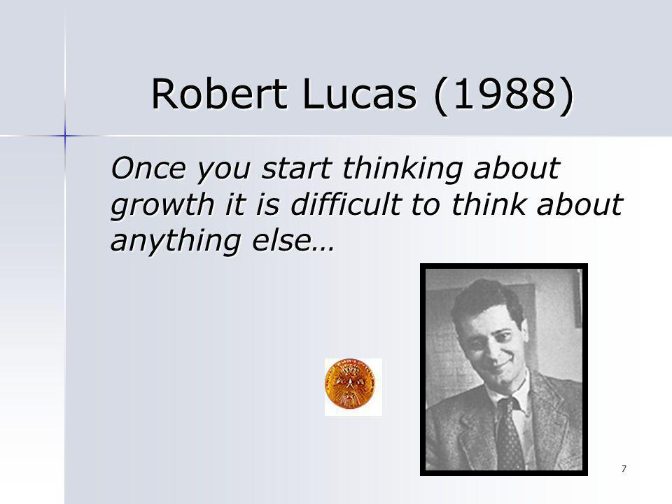 7 Robert Lucas (1988) Robert Lucas (1988) Once you start thinking about growth it is difficult to think about anything else…