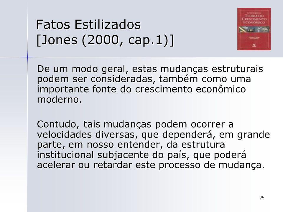 84 Fatos Estilizados [Jones (2000, cap.1)] De um modo geral, estas mudanças estruturais podem ser consideradas, também como uma importante fonte do cr