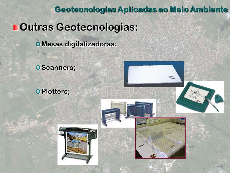 Outras Geotecnologias: Geotecnologias Aplicadas ao Meio Ambiente Mesas digitalizadoras; Mesas digitalizadoras; Scanners; Scanners; Plotters; Plotters;