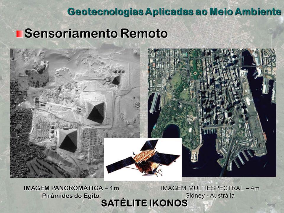 IMAGEM PANCROMÁTICA – 1m Pirâmides do Egito. IMAGEM MULTIESPECTRAL – 4m Sidney - Austrália SATÉLITE IKONOS Geotecnologias Aplicadas ao Meio Ambiente S