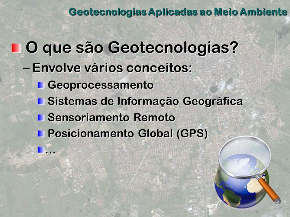 O que são Geotecnologias? O que são Geotecnologias? –Envolve vários conceitos: Geoprocessamento Geoprocessamento Sistemas de Informação Geográfica Sis