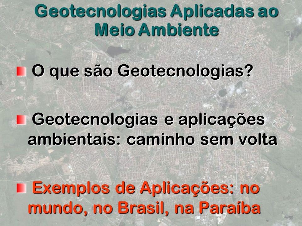 O que são Geotecnologias? O que são Geotecnologias? Geotecnologias e aplicações ambientais: caminho sem volta Geotecnologias e aplicações ambientais: