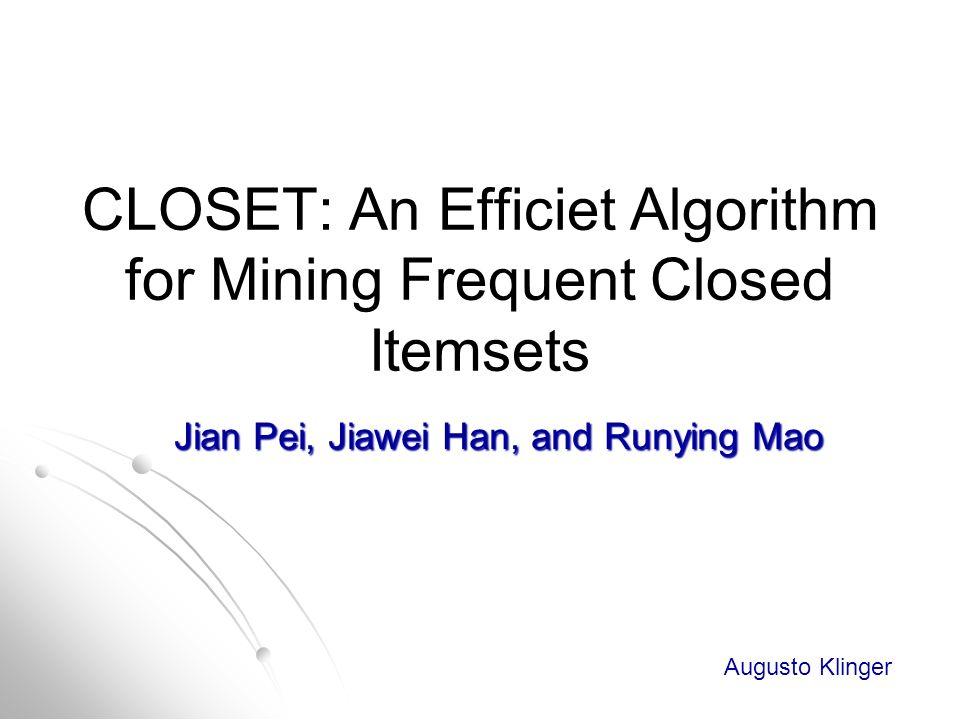 Roteiro Introdução Introdução Definições Definições CLOSET CLOSET Exemplo Exemplo Otimizações Otimizações Algoritmo Algoritmo Escalabilidade Escalabilidade Performance Performance Conclusão Conclusão