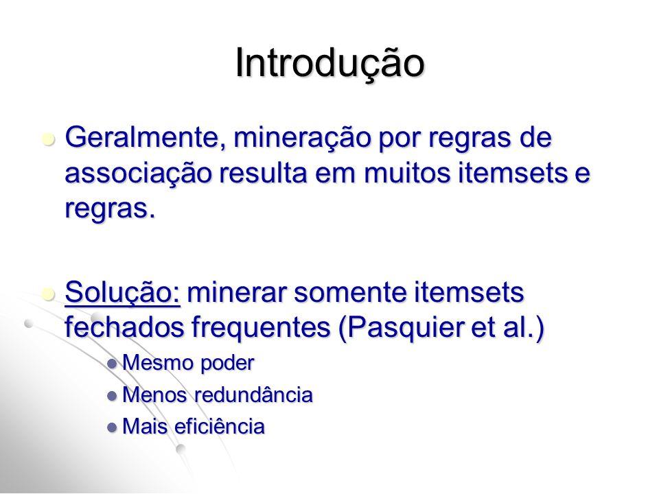 Introdução Geralmente, mineração por regras de associação resulta em muitos itemsets e regras. Geralmente, mineração por regras de associação resulta