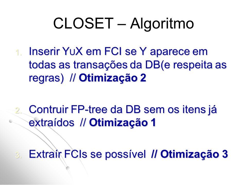 1. Inserir Y U X em FCI se Y aparece em todas as transações da DB(e respeita as regras) // Otimização 2 2. Contruir FP-tree da DB sem os itens já extr