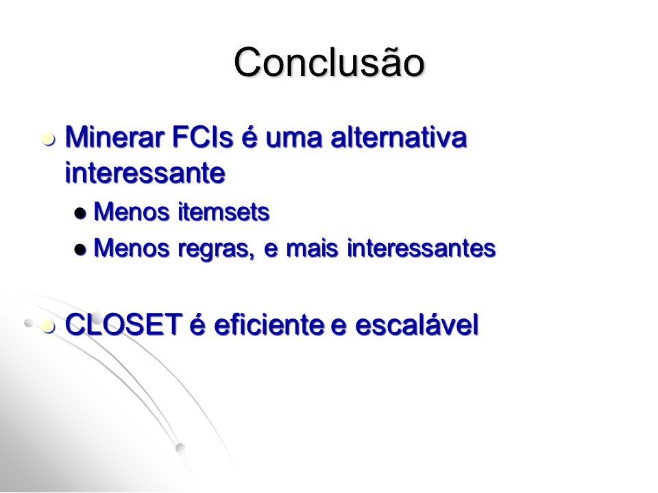 Conclusão Minerar FCIs é uma alternativa interessante Minerar FCIs é uma alternativa interessante Menos itemsets Menos itemsets Menos regras, e mais i