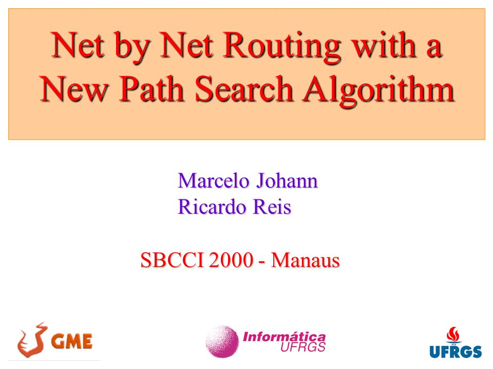 Net by Net Routing with a New Path Search Algorithm Marcelo Johann Ricardo Reis SBCCI 2000 - Manaus