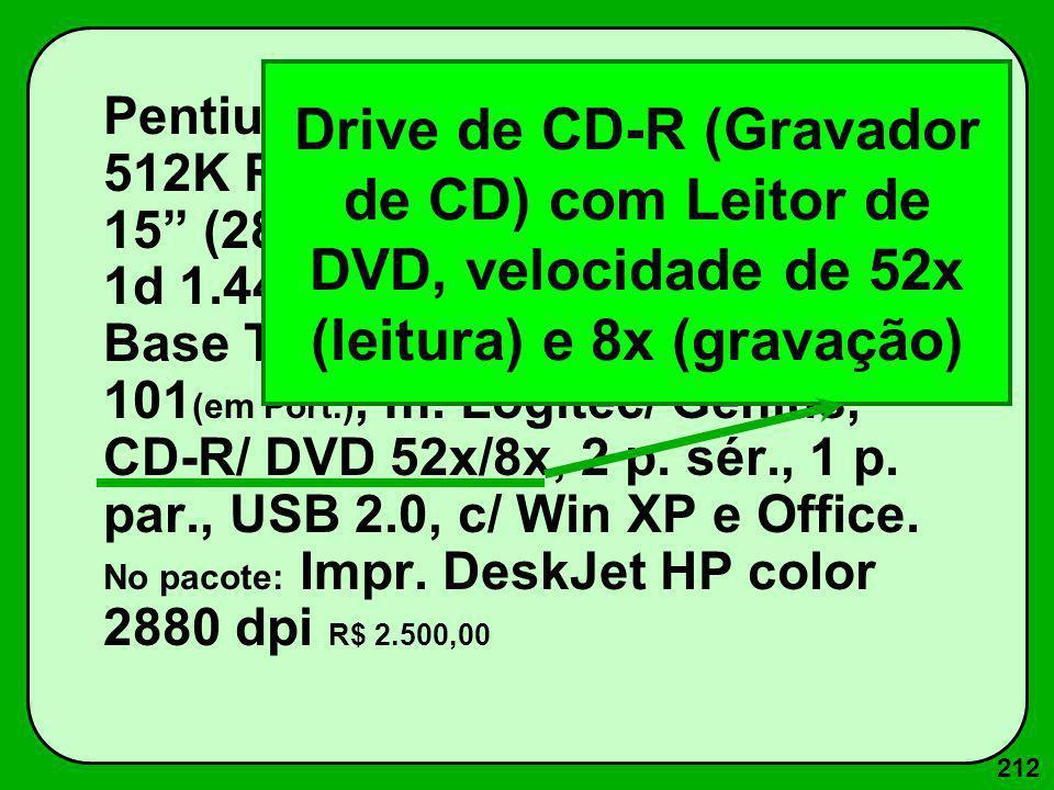 212 Pentium IV 1600Mz c/ 256M RAM, 512K ROM, Win 40G, Mon SVGA 15 (28 dpi, Placa vídeo 4 M Trident), 1d 1.44 M, p.rede Ethernet 100 Base T, Fax-Mod. 5
