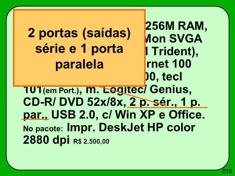 213 Pentium IV 1600Mz c/ 256M RAM, 512K ROM, Win 40G, Mon SVGA 15 (28 dpi, Placa vídeo 4 M Trident), 1d 1.44 M, p.rede Ethernet 100 Base T, Fax-Mod. 5