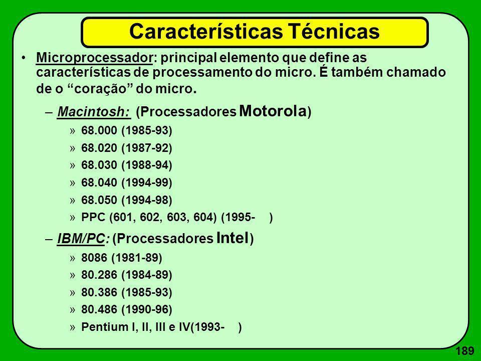 189 Características Técnicas Microprocessador: principal elemento que define as características de processamento do micro. É também chamado de o coraç