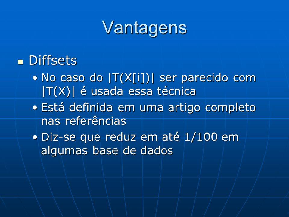 Vantagens Diffsets Diffsets No caso do |T(X[i])| ser parecido com |T(X)| é usada essa técnicaNo caso do |T(X[i])| ser parecido com |T(X)| é usada essa