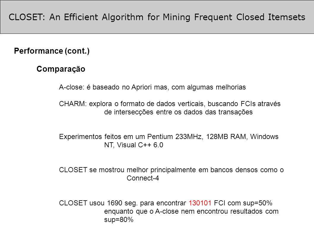 CLOSET: An Efficient Algorithm for Mining Frequent Closed Itemsets Performance (cont.) Comparação A-close: é baseado no Apriori mas, com algumas melho