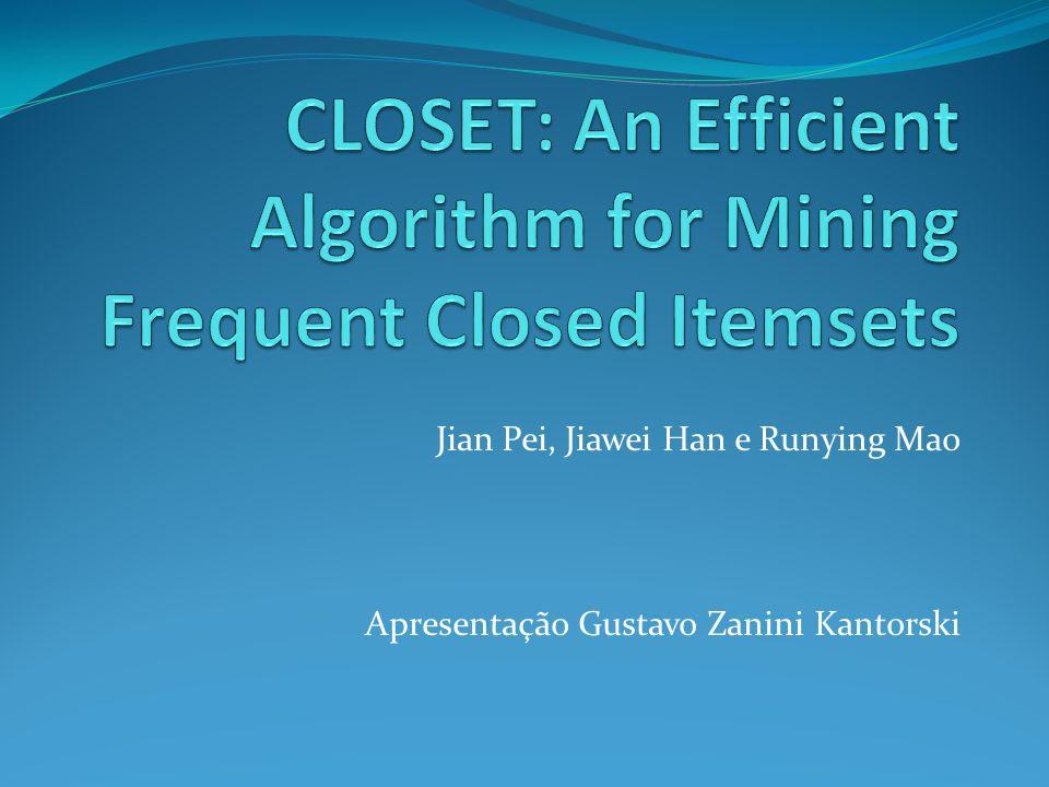 Algoritmo CLOSET Dado um conjunto de transações de BD, TDB, um limiar de suporte min_sup, e f_list=(i1,i2,…,in) o problema da mineração do conjunto completo de frequent closed itemsets pode ser dividido em n sub problemas.