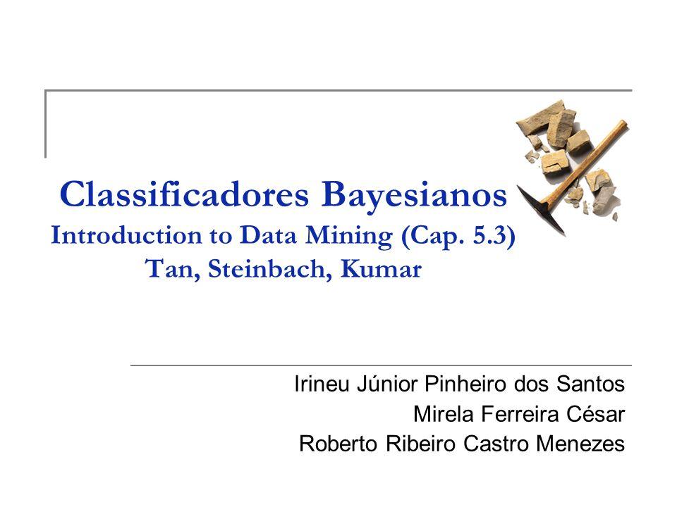 2 Sumário Introdução Teorema de Bayes Teorema de Bayes na Classificação Classificador Naive Bayes M-Estimate das Probabilidades Condicionais