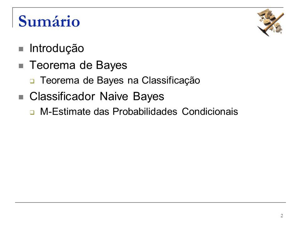 3 Introdução - Conceitos Classificadores Bayesianos são classificadores estatísticos que tem a função de classificar um objeto numa determinada classe, baseando-se na probabilidade deste objeto pertencer a esta classe.