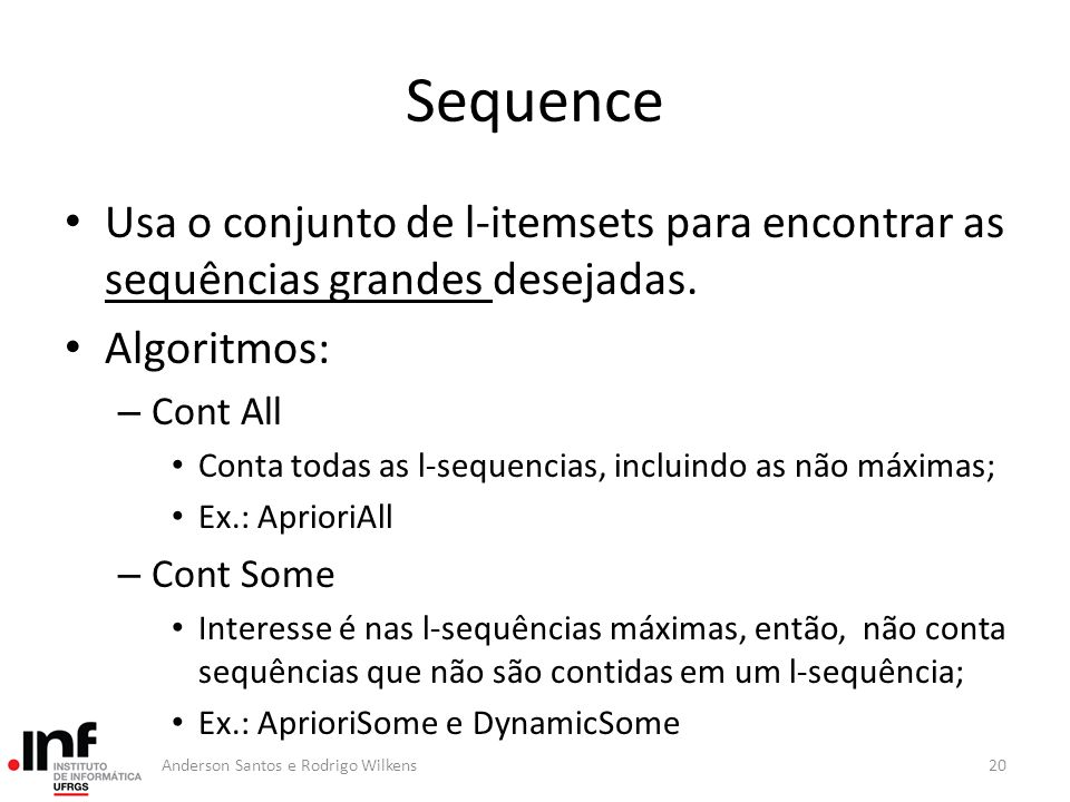 Sequence Usa o conjunto de l-itemsets para encontrar as sequências grandes desejadas. Algoritmos: – Cont All Conta todas as l-sequencias, incluindo as