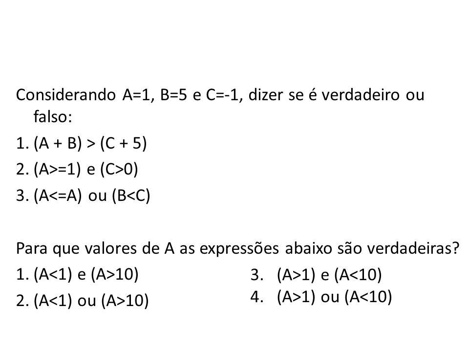 Dado o algoritmo abaixo, que valores serão mostrados.