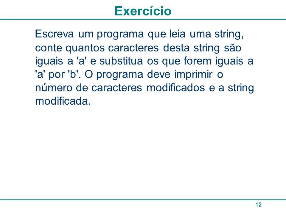 Exercício Escreva um programa que leia uma string, conte quantos caracteres desta string são iguais a 'a' e substitua os que forem iguais a 'a' por 'b