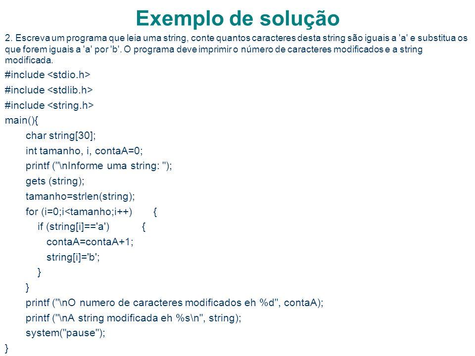 13 Exemplo de solução 2. Escreva um programa que leia uma string, conte quantos caracteres desta string são iguais a 'a' e substitua os que forem igua