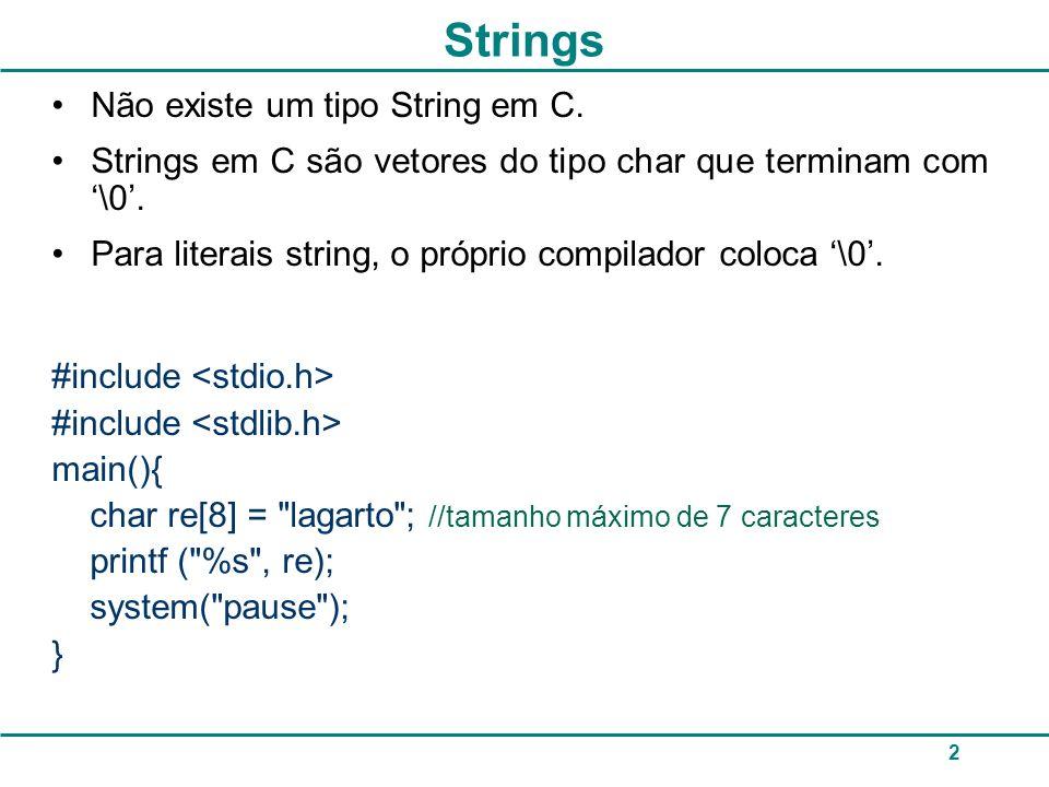 2 Strings Não existe um tipo String em C. Strings em C são vetores do tipo char que terminam com \0. Para literais string, o próprio compilador coloca