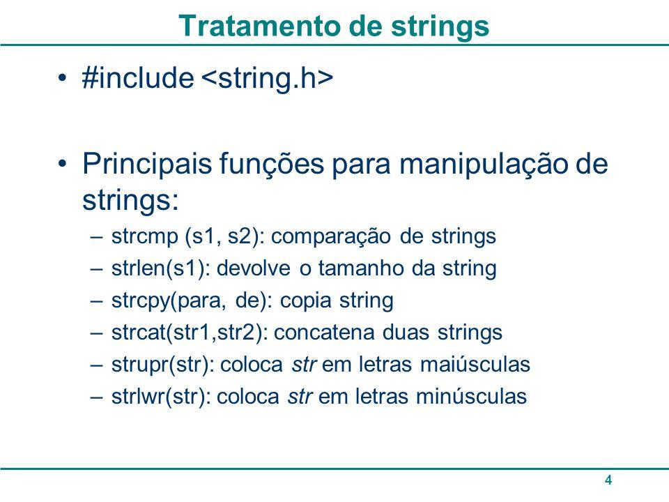 Tratamento de strings #include Principais funções para manipulação de strings: –strcmp (s1, s2): comparação de strings –strlen(s1): devolve o tamanho