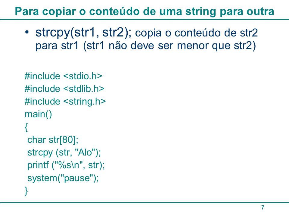 7 Para copiar o conteúdo de uma string para outra strcpy(str1, str2); copia o conteúdo de str2 para str1 (str1 não deve ser menor que str2) #include m