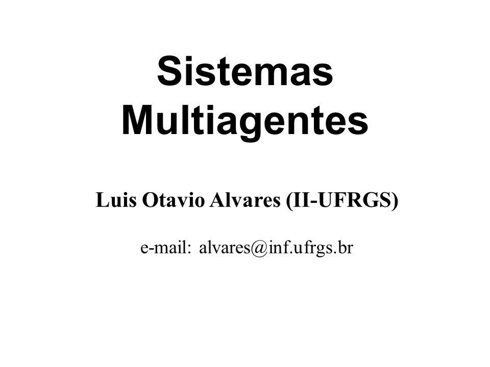Sistemas Multiagentes Luis Otavio Alvares (II-UFRGS) e-mail: alvares@inf.ufrgs.br