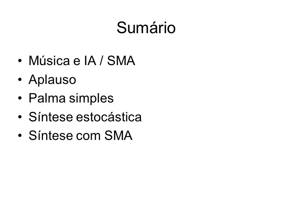 Sumário Música e IA / SMA Aplauso Palma simples Síntese estocástica Síntese com SMA