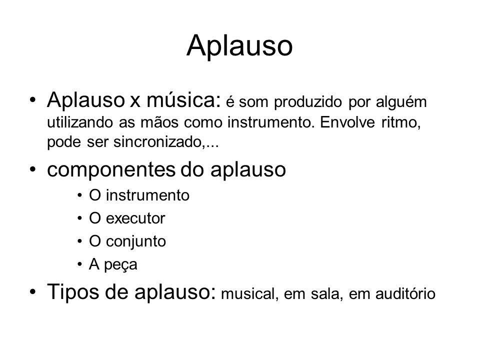 Aplauso Aplauso x música: é som produzido por alguém utilizando as mãos como instrumento. Envolve ritmo, pode ser sincronizado,... componentes do apla