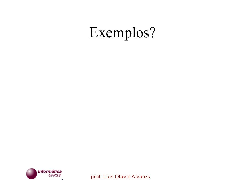 prof. Luis Otavio Alvares Exemplos?