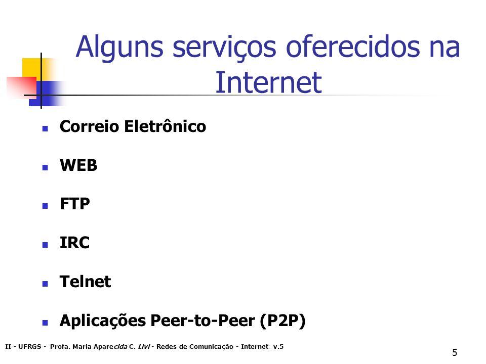 II - UFRGS - Profa. Maria Aparecida C. Livi - Redes de Comunicação - Internet v.5 5 Alguns serviços oferecidos na Internet Correio Eletrônico WEB FTP