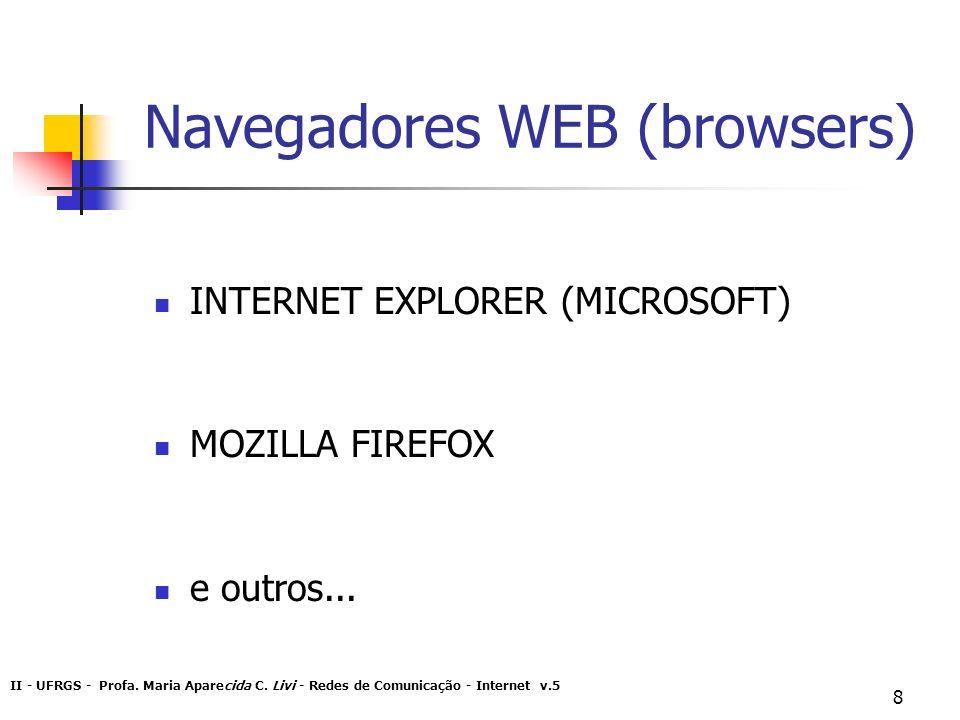 II - UFRGS - Profa. Maria Aparecida C. Livi - Redes de Comunicação - Internet v.5 8 Navegadores WEB (browsers) INTERNET EXPLORER (MICROSOFT) MOZILLA F