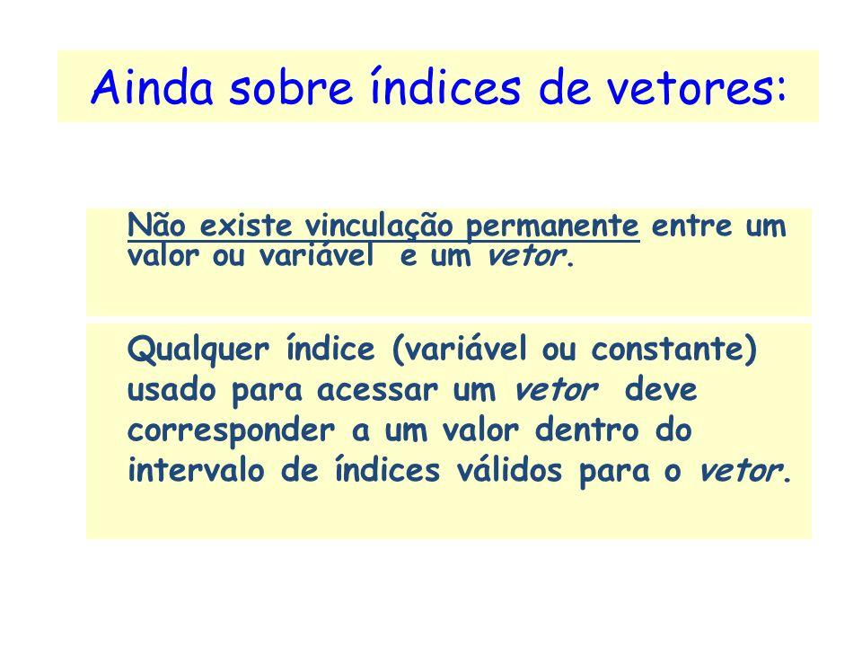 O que pode ser usado como índice de um vetor? Tanto variáveis inteiras quanto constantes numéricas. Ex.: printf(Escore do aluno %d:, escore[i]); print