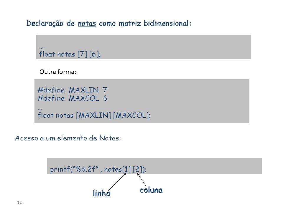 11 Um arranjo multidimensional é o arranjo que necessita de mais de um índice para referenciar seus elementos. Ex.: arranjo bidimensional ou matriz de